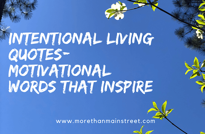 Living Intentionally Quotes: Motivational Words that Inspire featured by top US lifestyle blog, More than Main Street.