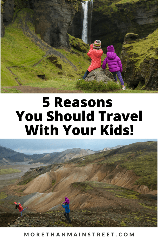 5 Reasons why you should travel with kids featured by top US family travel blog, More than Main Street.