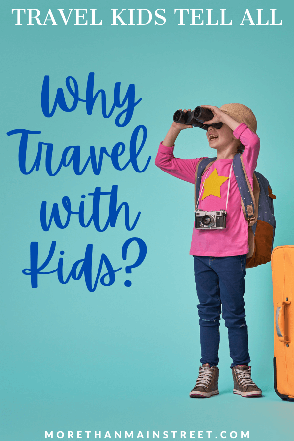 The importance of traveling with kids as told through an interview series on family travel blog, More than Main Street.